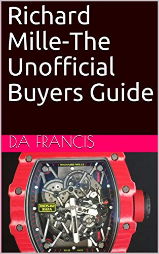 Richard Mille-The Unofficial Buyers Guide (Unofficial Guides Book 1) (English Edition)