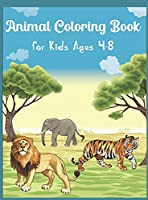 Animal Coloring Book for Kids Ages 4-8: My First Book of Easy Coloring Pages of Animal Boys, Girls, Little Kids, Preschool and Kindergarten