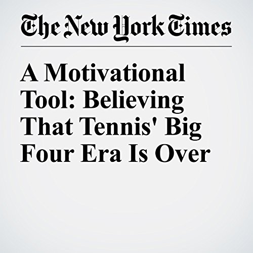 A Motivational Tool: Believing That Tennis' Big Four Era Is Over cover art