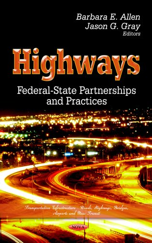 Highways: Federal State Partnerships and Practices (Transportation Infrastructure - Roads, Highways,