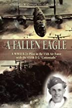 A Fallen Eagle: WWII B-24 Pilot in the 15th Air Force with the 450th BG