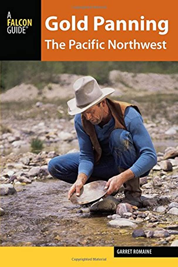 レッドデート誇張憂鬱なGold Panning the Pacific Northwest: A Guide to the Area s Best Sites for Gold (Falcon Guides)