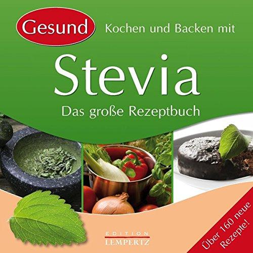 Kochen und Backen mit Stevia: Das große Rezeptbuch