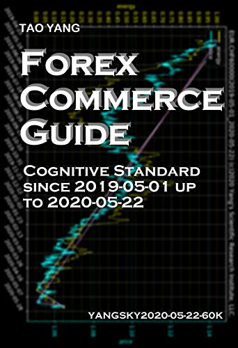Forex Commerce Guide: Cognitive Standard since 2019-05-01 up to 2020-05-22 (YANGSKY Book 20200522) (English Edition)