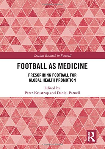 Football as Medicine: Prescribing Football for Global Health Promotion (Critical Research in Football)