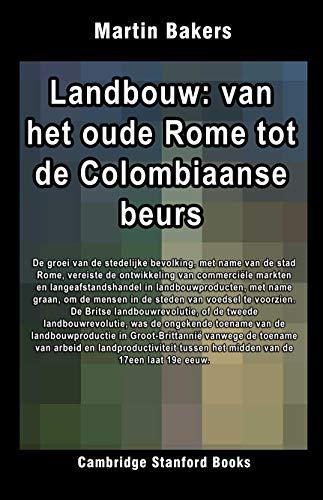 Landbouw: van het oude Rome tot de Colombiaanse beurs (Geschiedenis van de landbouw Book 2) (Dutch Edition)
