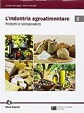 L'industria agroalimentare. Per le Scuole superiori. Con Contenuto digitale (fornito elettronicamente). Prodotti e sottoprodotti (Vol. 2)