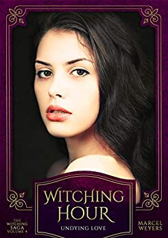 Witching Hour: Undying Love (The Witching Saga Book 4) by [Marcel Weyers]