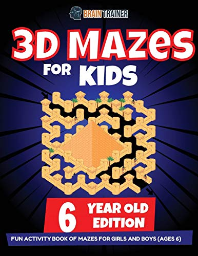 3D Maze For Kids - 6 Year Old Edition - Fun Activity Book Of Mazes For Girls And Boys (Ages 6)