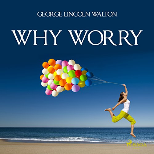 Why Worry                   By:                                                                                                                                 George Lincoln Walton                               Narrated by:                                                                                                                                 Paul Darn                      Length: 4 hrs and 29 mins     Not rated yet     Overall 0.0