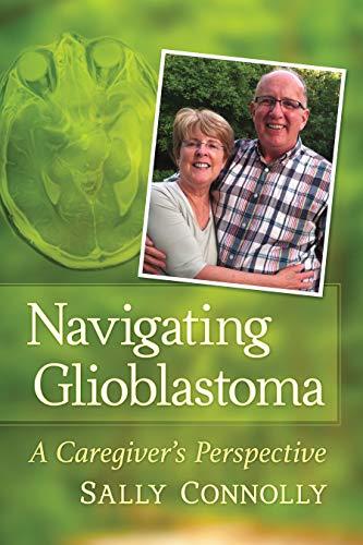 Navigating Glioblastoma: A Caregiver's Perspective (English Edition)