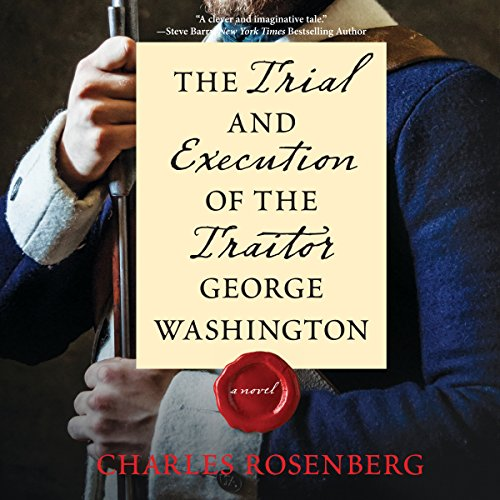 The Trial and Execution of the Traitor George Washington audiobook cover art