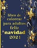 Libro de colorear para adultos: feliz navidad 2021: 100 páginas: un libro de colorear de Navidad para adultos con Papá Noel, renos, adornos, coronas, ... con diseños divertidos, fáciles y relajantes