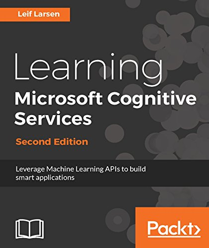 Learning Microsoft Cognitive Services - Second Edition: Leverage Machine Learning APIs to build smart applications (English Edition)
