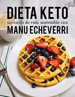 Dieta Keto un estilo de vida sostenible con Manu Echeverri: Recetas fáciles y rápidas para todos los días.