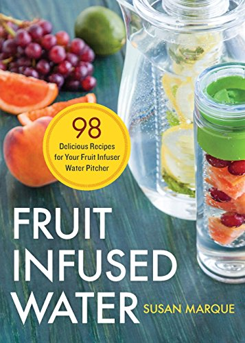 Fruit Infused Water: 98 Delicious Recipes
