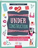 Under construction: Das Aufklärungsbuch für Mädchen