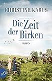 Die Zeit der Birken: Roman von Christine Kabus