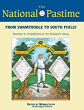 From Swampoodle to South Philly: Baseball in Philadelphia & the Delaware Valley (The National Pastime) (Volume 43)