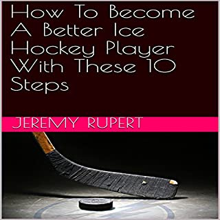 How to Become a Better Ice Hockey Player with These 10 Steps audiobook cover art