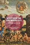 Affect Theory and Early Modern Texts: Politics, Ecologies, and Form (Palgrave Studies in Affect Theory and...