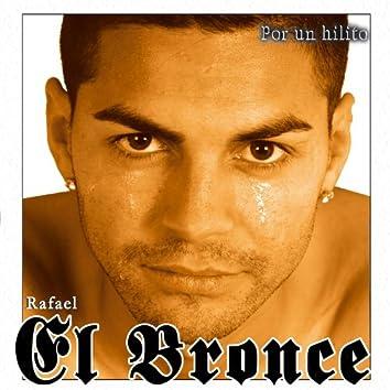 """Rafael """"EL BRONCE"""" Por Un Hilito"""