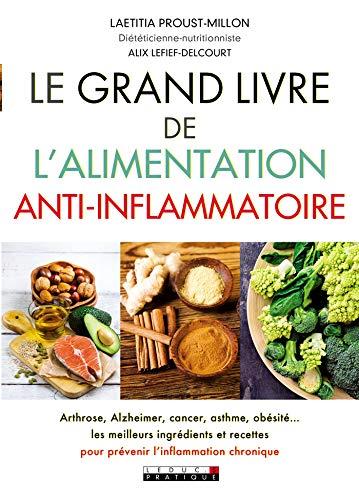 Le grand livre de l'alimentation anti-inflammatoire: Arthrose, Alzheimer, cancer, asthme, obésité... Les meilleurs ingrédients et recettes pour prévenir l'inflammation chronique