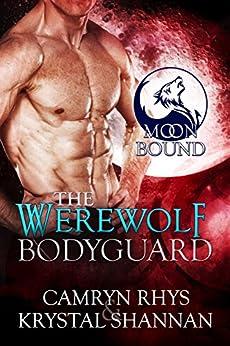 The Werewolf Bodyguard (Moonbound Book 1) by [Camryn Rhys, Krystal Shannan]