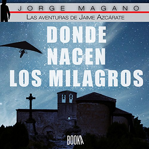 Donde nacen los milagros [Where Miracles Are Born]     Las aventuras de Jaime Azcárate, Book 2 [The Adventures of Jaime Azcarate]              By:                                                                                                                                 Jorge Magano                               Narrated by:                                                                                                                                 Jose Javier Serrano                      Length: 15 hrs and 49 mins     Not rated yet     Overall 0.0
