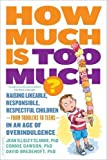 Image of How Much Is Too Much? [previously published as How Much Is Enough?]: Raising Likeable, Responsible, Respectful Children -- from Toddlers to Teens -- in an Age of Overindulgence