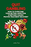 Quit Gambling: How To Overcome Your Betting Addiction Symptoms Causes Proven Treatment Recovery (Addictions (Quit Alcohol, Food Addiction, Gambling, Shopping) Book 1) (English Edition)
