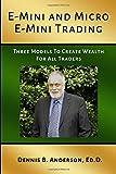 E-MINI AND MICRO E-MINI TRADING: Three Models to Create Wealth for All Traders