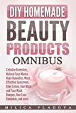 DIY Homemade Beauty Products Omnibus: Cellulite Remedies, Natural Face Masks, Acne Remedies, Most Effective Sunscreen, Body Lotion, Hair Mask and Face Mask Recipes, Hair Loss Remedies, and more