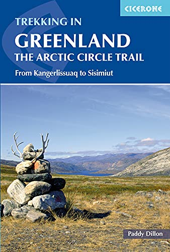 Cicerone Trekking in Greenland: The Arctic Circle Trail [Lingua Inglese]: From Kangerlussuaq to Sisimiut