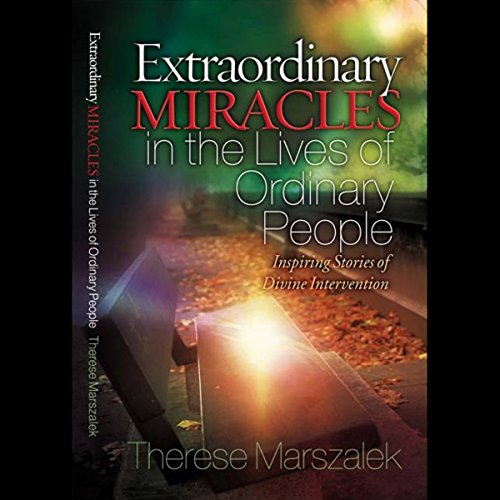 Extraordinary Miracles in the Lives of Ordinary People Audiobook By Therese Marszalek cover art