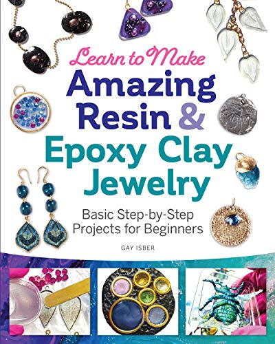 Learn to Make Amazing Resin & Epoxy Clay Jewelry: Basic Step-by-Step Projects for Beginners (Fox Chapel Publishing) Comprehensive Guide with 26 Projects for DIY Necklaces, Bracelets, Earrings, & More