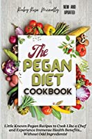 The Pegan Diet Cookbook: Little Known Pegan Recipes to Cook Like a Chef and Experience Immense Health Benefits... Without Odd Ingredients!