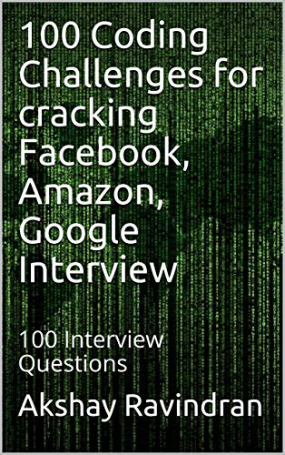 100 Coding Challenges  for cracking Facebook, Amazon, Google Interview 2.0: Get that Job!! (English Edition)