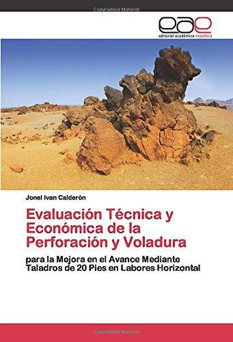 Evaluación Técnica y Económica de la Perforación y Voladura: para la Mejora en el Avance Mediante Taladros de 20 Pies en Labores Horizontal
