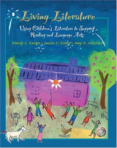 Living Literature: Using Children's Literature to Support Reading and Language Arts