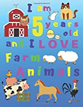 I am 5 years old and I LOVE Farm Animals: I Am Five Years Old and Love Farm Animals Coloring Book for 5-Year-Old Children.  Great for Learning Colors ... Skills.  Bonus Sketch Pages at End of Book!