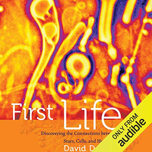 First Life: Discovering the Connections between Stars, Cells, and How Life Began cover art