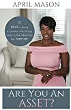 Are You An Asset?: Are You An Asset?: 11 Keys To Being A Woman Who Brings More To The Table Than Her Appetite