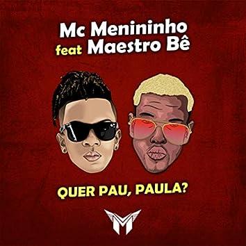 Quer Pau, Paula? (feat. Maestro Bê)