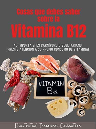 Cosas que debe saber sobre la vitamina B12: El adecuado consumo de la Vitamina B12 es fundamental para prevenir enfermedades degenerativas y otras causadas por su deficiencia