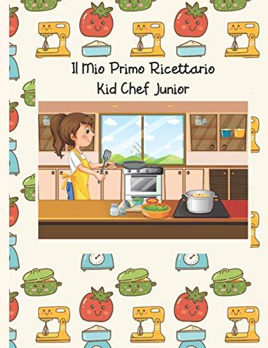 Il Mio Primo Ricettario: Kid Chef Junior - Edizione per Ragazze. Ricettario da scrivere personalizzabile. Quaderno per ricette da scrivere. Libro per ricette da scrivere. Taccuino ricette.