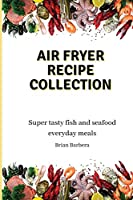 Air Fryer Collection: Super tasty fish and seafood everyday meals