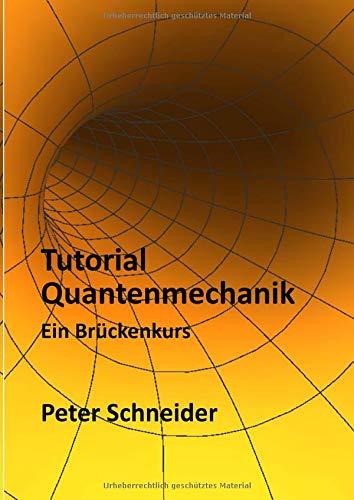 Tutorial Quantenmechanik - Ein Brückenkurs