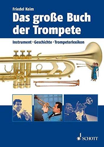 Das große Buch der Trompete: Instrument, Geschichte, Trompeterlexikon