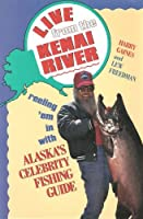 Live from the Kenai River: Reeling 'Em in With Alaska's Celebrity Fishing Guide 0811730298 Book Cover